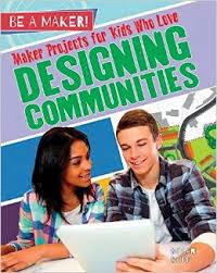 Be a Maker!: Maker Projects for Kids Who Love Designing Communities