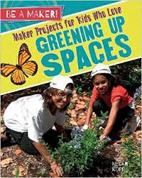 Be a Maker!: Maker Projects for Kids Who Love Greening up Spaces