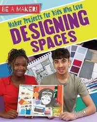 Be a Maker!: Maker Projects for Kids Who Love Designing Spaces