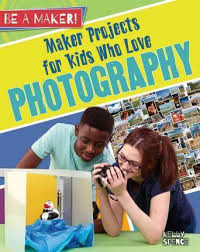 Be a Maker!: Maker Projects for Kids Who Love Photography