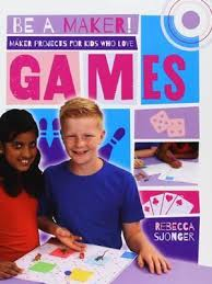 Be a Maker!: Maker Projects for Kids Who Love Games