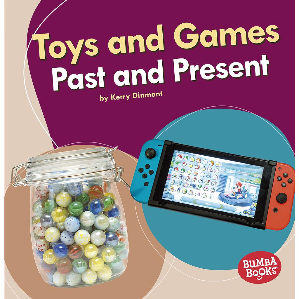 Bumba Books - Past and Present: Toys and Games Past and Present