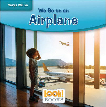 Ways We Go (LOOK! Books ): We Go on an Airplane