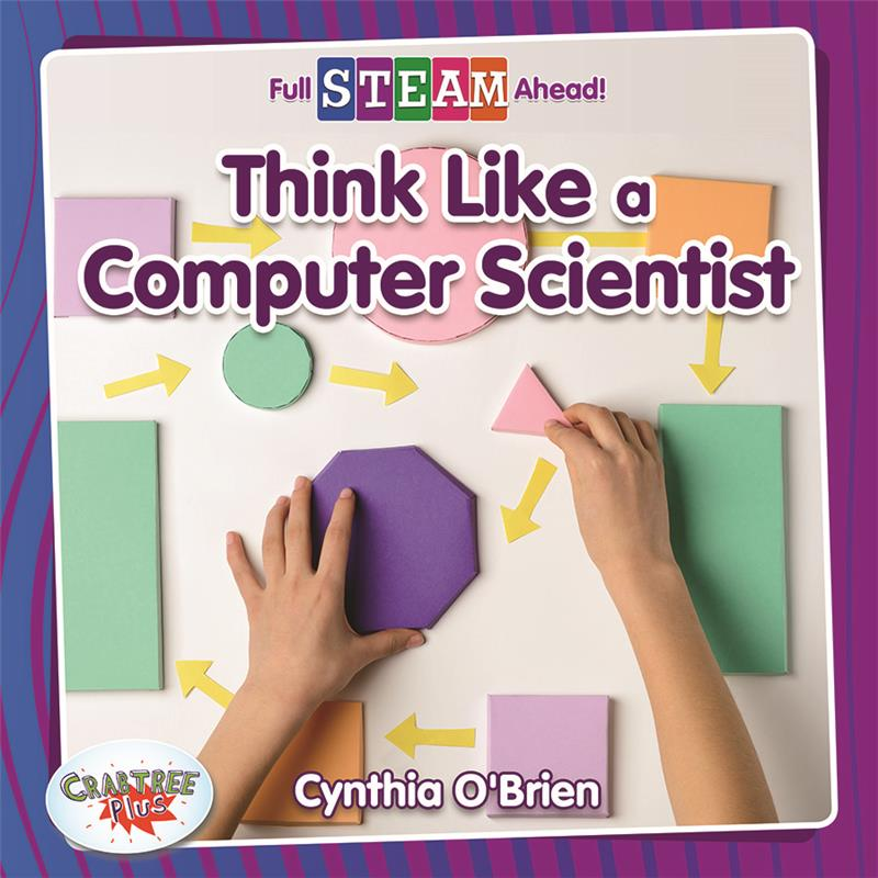 Full STEAM Ahead! - Technology Time: Think Like a Computer Scientist