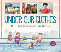 Under Our Clothes: Our First Talk About Our Bodies (The World Around Us)