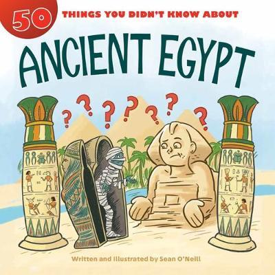 50 Things You Didn't Know about Ancient Egypt: 50 Things You Didn't Know About