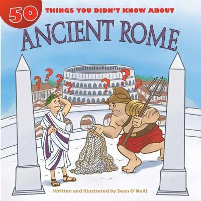 50 Things You Didn't Know about Ancient Rome: 50 Things You Didn't Know About