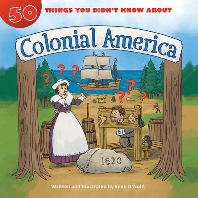 50 Things You Didn't Know about Colonial America: 50 Things You Didn't Know About