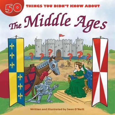 50 Things You Didn't Know about the Middle Ages: 50 Things You Didn't Know About