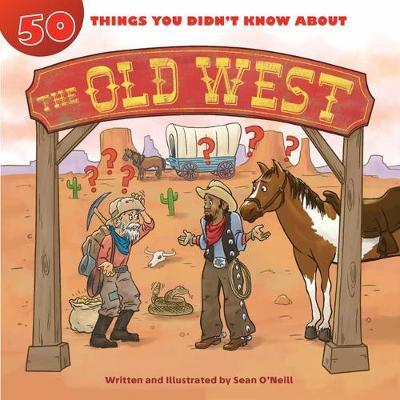 50 Things You Didn't Know about the Old West: 50 Things You Didn't Know About