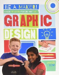 Be a Maker!: Maker Projects for Kids Who Love Graphic Design