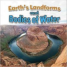 Earths Processes: Earths Landforms and Boyies of Water - Earth Close Up