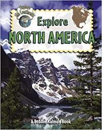 Explore the Continents: Explore North America