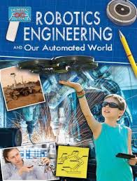 Engineering in Action: Robotics Engineering Action and Our Automated World