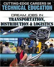 Dream Jobs in Transportation, Distribution and Logistics: Cutting-Edge Careers in Technical Education