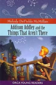 Addison Addley and the Things That Aren't (Orca Young Readers)