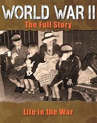 World War II: The Full Story - Life in the War