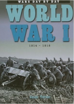 World War 1: 1914 - 1918: Wars Day by Day