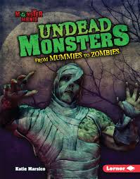 Undead Monsters; From Mummies to Zombies: Monster Mania