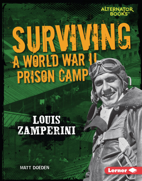 They Survived: Surviving a World War II Prison Camp: Louis Zamperini