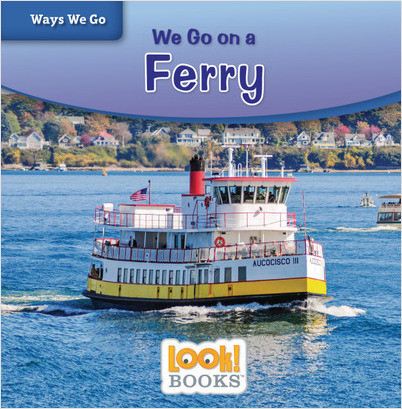 Ways We Go (LOOK! Books ): We Go on a Ferry
