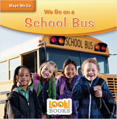 Ways We Go (LOOK! Books ): We Go on a School Bus