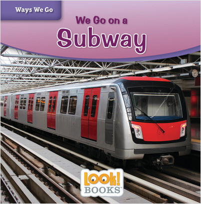 Ways We Go (LOOK! Books ): We Go on a Subway