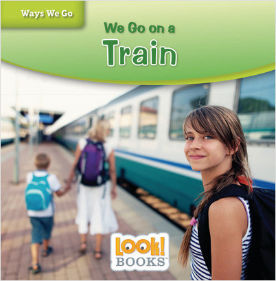 Ways We Go (LOOK! Books ): We Go on a Train