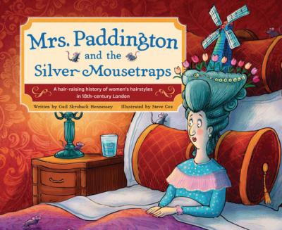 Mrs Paddington and the Silver Mousetraps: A Hair-Raising History of Women's Hairstyles in 18th-century London