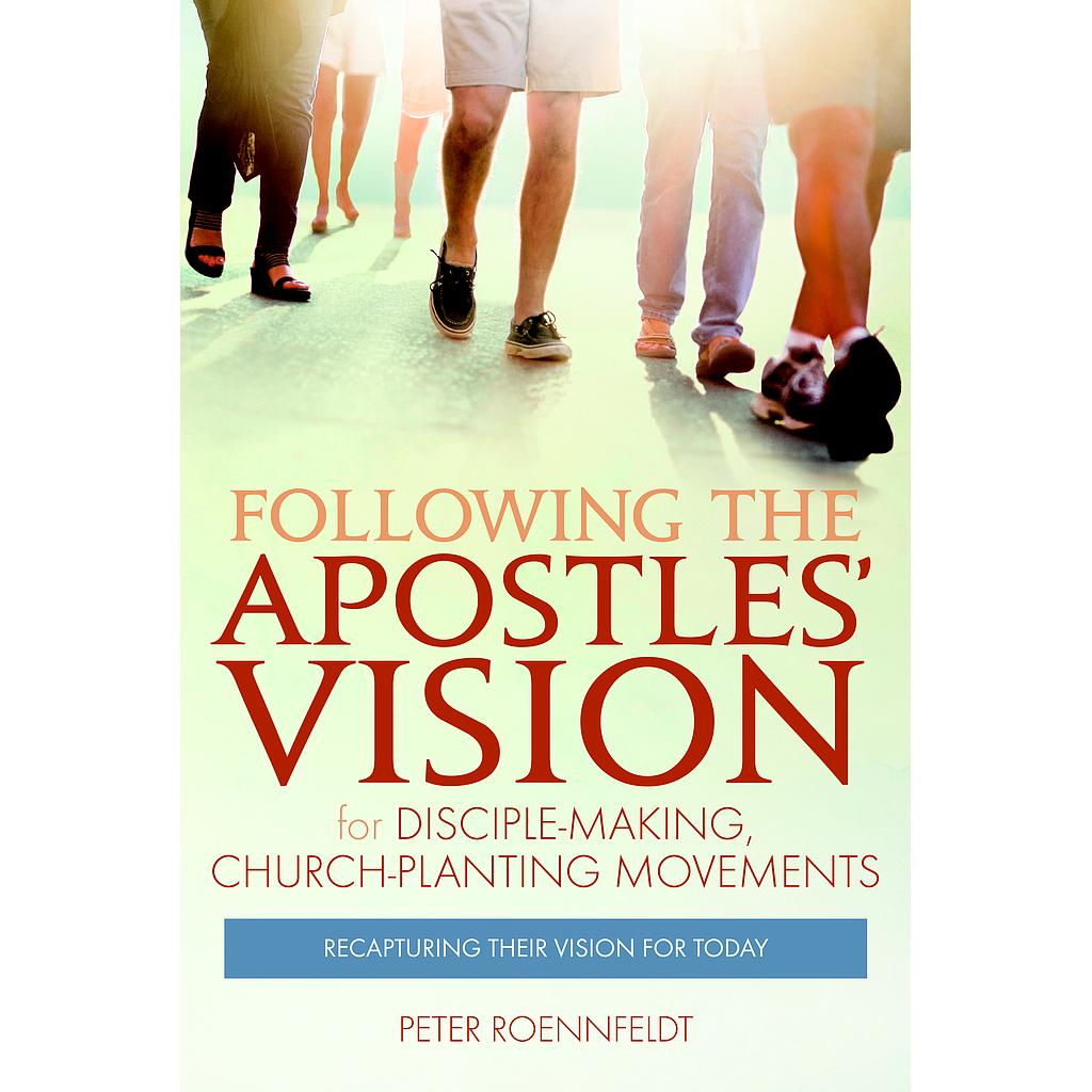 Following the Apostles' Vision: for Disciple-making, Church-Planting Movements